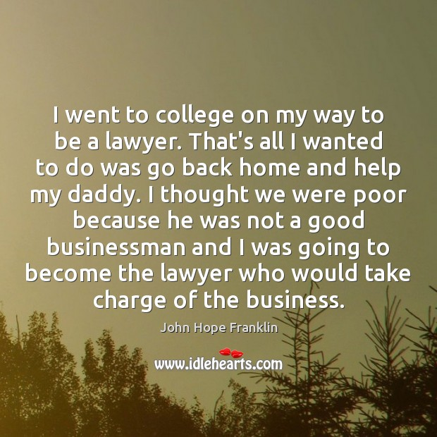 I went to college on my way to be a lawyer. That's Image