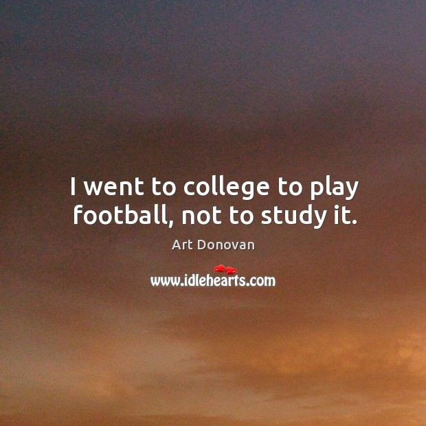 Image, I went to college to play football, not to study it.