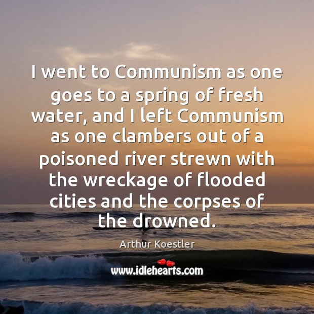 I went to Communism as one goes to a spring of fresh Image