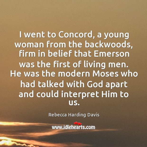 Image, I went to concord, a young woman from the backwoods, firm in belief that emerson