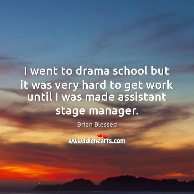 Image, I went to drama school but it was very hard to get