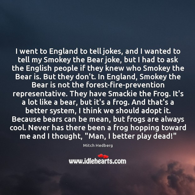 I went to England to tell jokes, and I wanted to tell Image