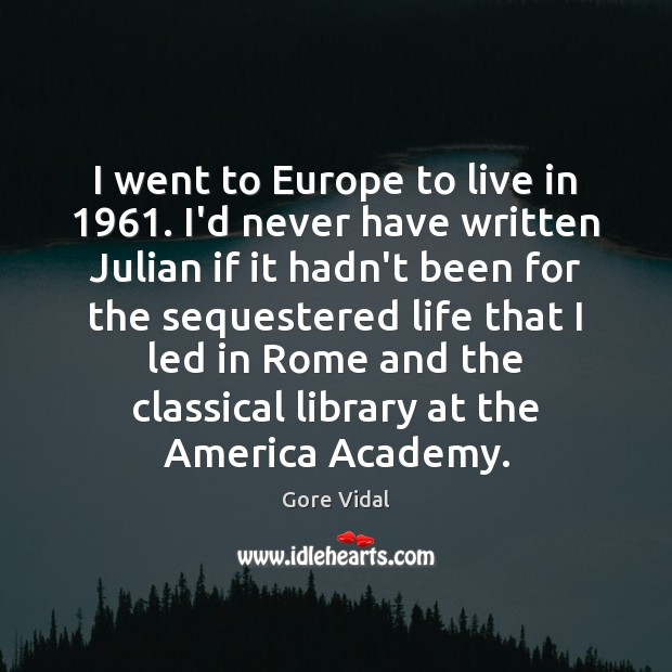 I went to Europe to live in 1961. I'd never have written Julian Image
