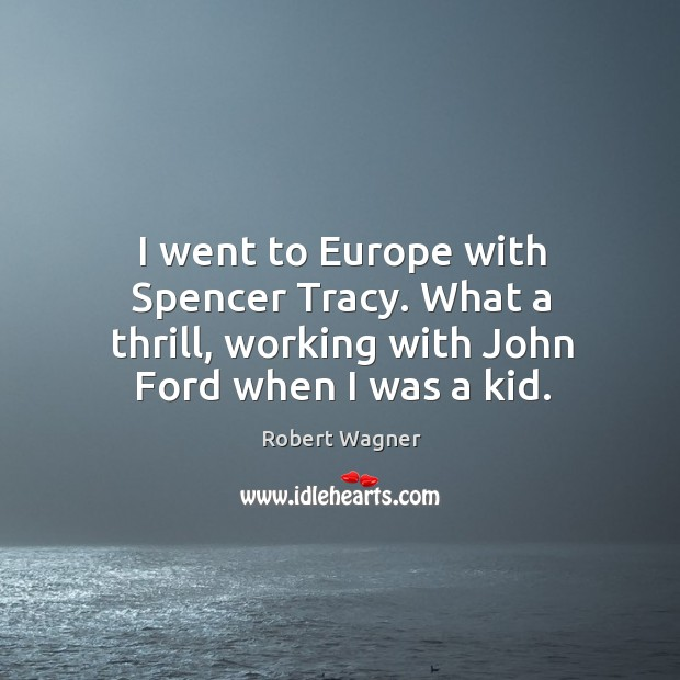 I went to europe with spencer tracy. What a thrill, working with john ford when I was a kid. Image