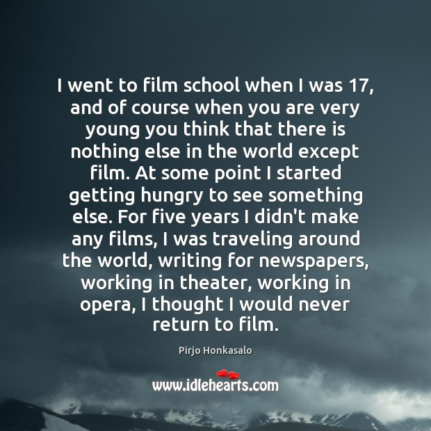 I went to film school when I was 17, and of course when Pirjo Honkasalo Picture Quote