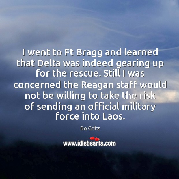 I went to ft bragg and learned that delta was indeed gearing up for the rescue. Bo Gritz Picture Quote