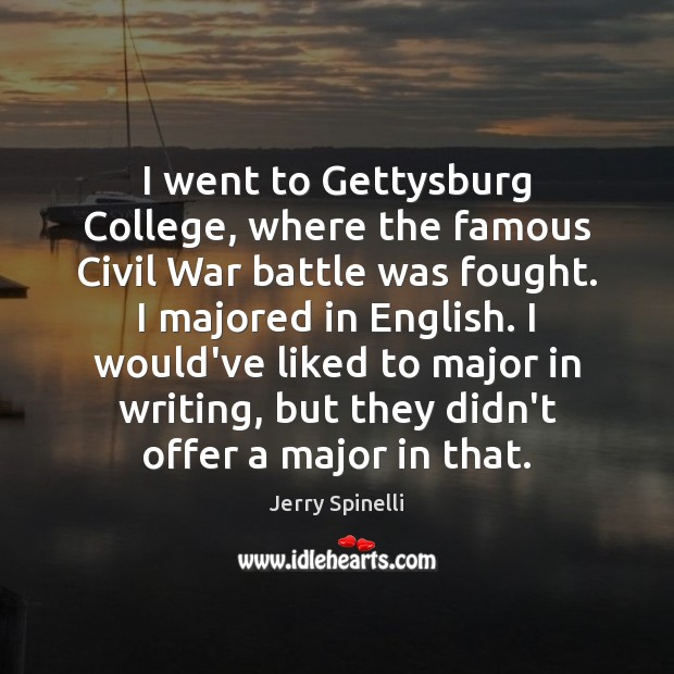I went to Gettysburg College, where the famous Civil War battle was Jerry Spinelli Picture Quote
