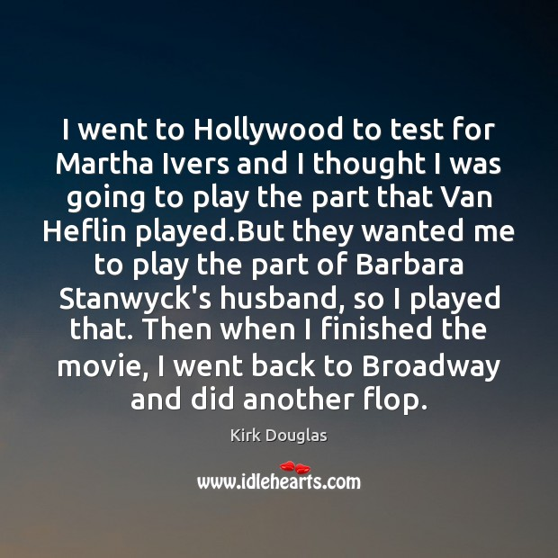 I went to Hollywood to test for Martha Ivers and I thought Kirk Douglas Picture Quote