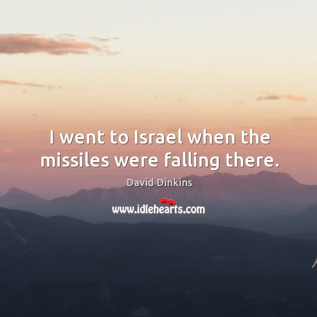 I went to israel when the missiles were falling there. Image