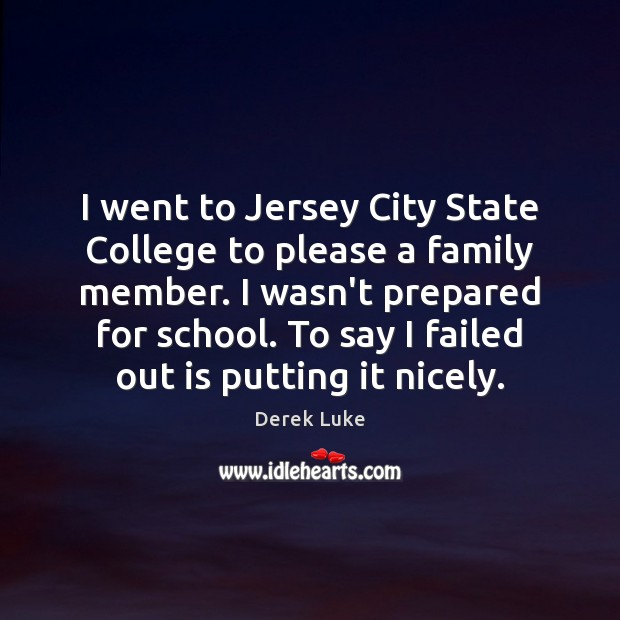 I went to Jersey City State College to please a family member. Derek Luke Picture Quote