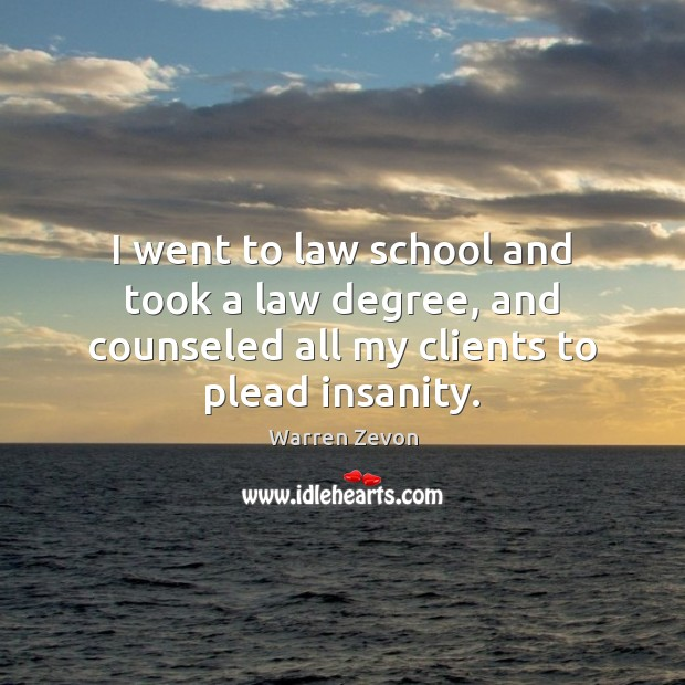 Image, I went to law school and took a law degree, and counseled