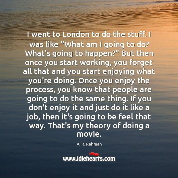 """I went to London to do the stuff. I was like """"What A. R. Rahman Picture Quote"""