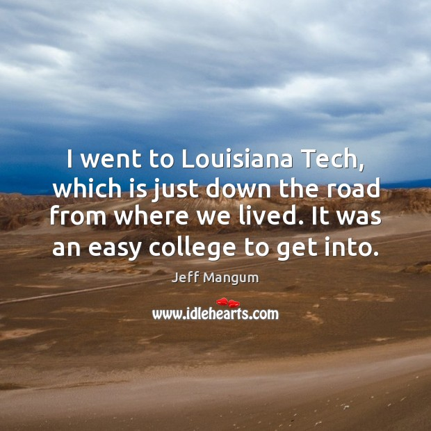 Image, I went to Louisiana Tech, which is just down the road from