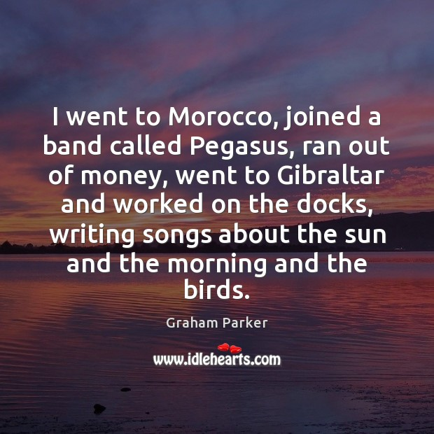 I went to Morocco, joined a band called Pegasus, ran out of Image