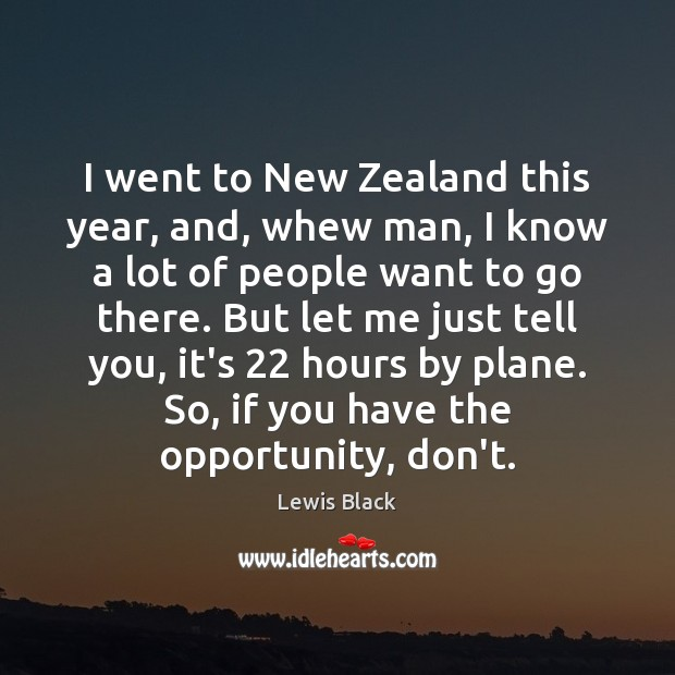 I went to New Zealand this year, and, whew man, I know Image