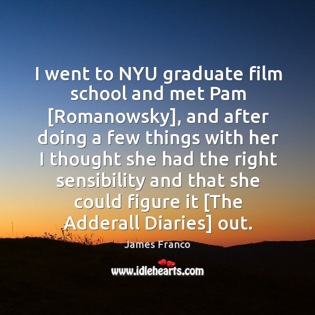 Image, I went to NYU graduate film school and met Pam [Romanowsky], and