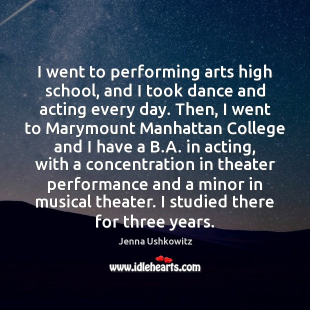 I went to performing arts high school, and I took dance and Jenna Ushkowitz Picture Quote