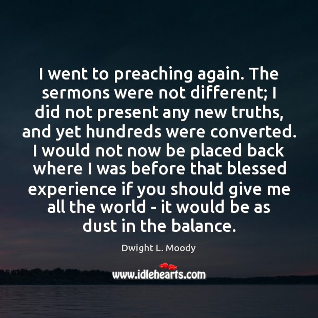 I went to preaching again. The sermons were not different; I did Image