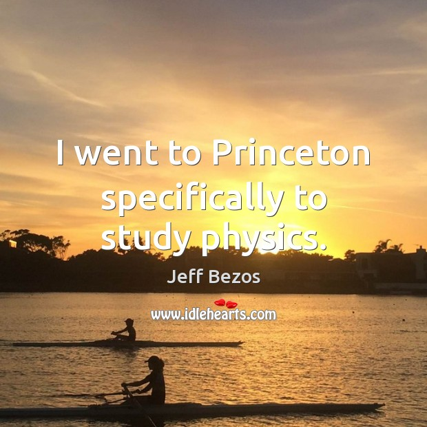 I went to Princeton specifically to study physics. Image