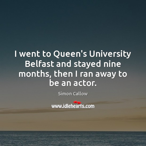 Image, I went to Queen's University Belfast and stayed nine months, then I