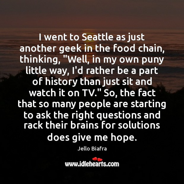 I went to Seattle as just another geek in the food chain, Jello Biafra Picture Quote
