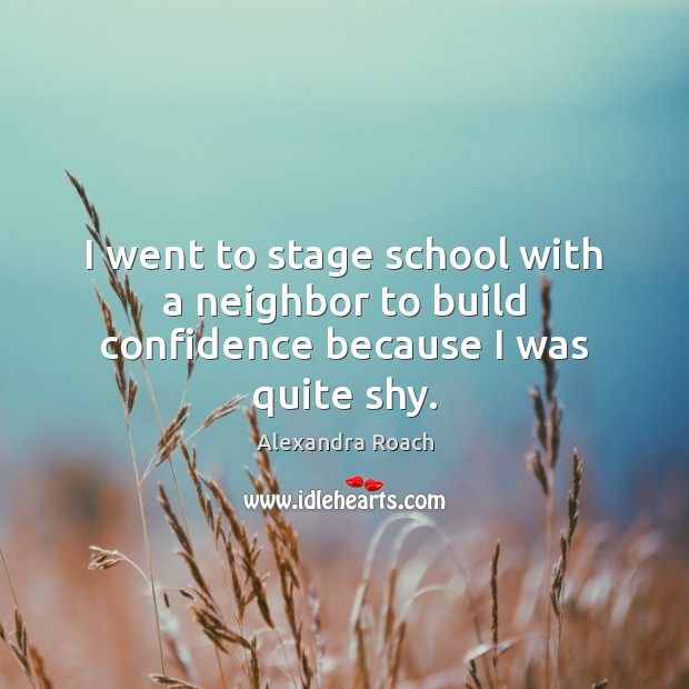 Image, I went to stage school with a neighbor to build confidence because I was quite shy.