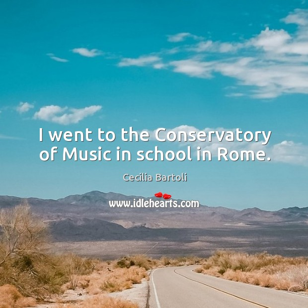 I went to the conservatory of music in school in rome. Image