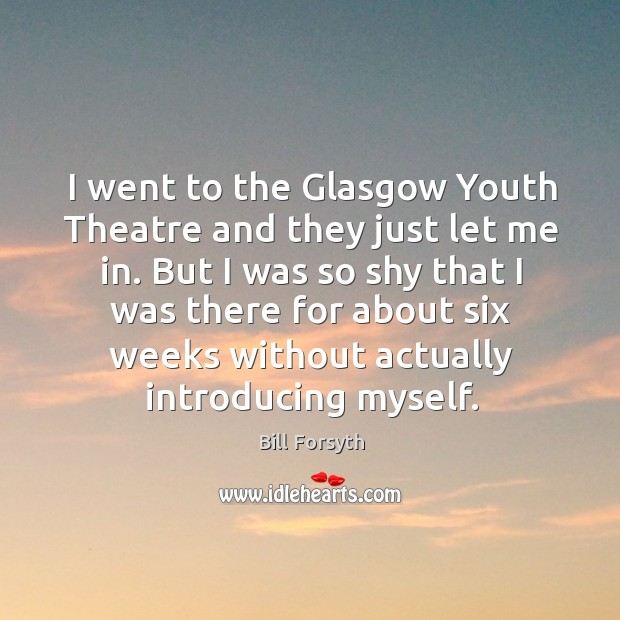 Image, I went to the glasgow youth theatre and they just let me in.