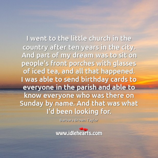I went to the little church in the country after ten years Barbara Brown Taylor Picture Quote