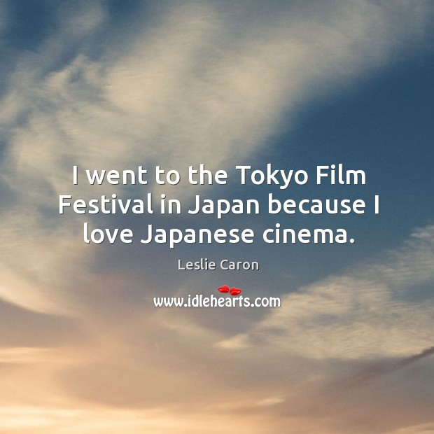 I went to the tokyo film festival in japan because I love japanese cinema. Image