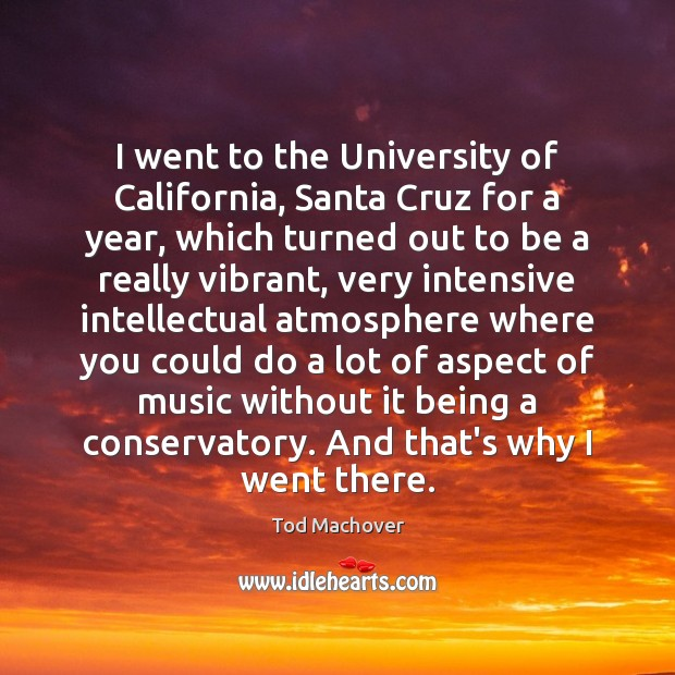 I went to the University of California, Santa Cruz for a year, Tod Machover Picture Quote