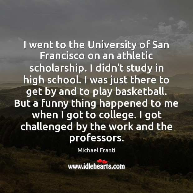 Image, I went to the University of San Francisco on an athletic scholarship.