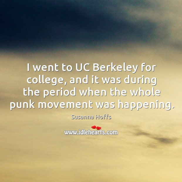 I went to UC Berkeley for college, and it was during the Susanna Hoffs Picture Quote