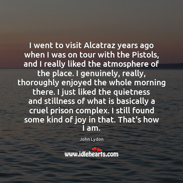 Image, I went to visit Alcatraz years ago when I was on tour