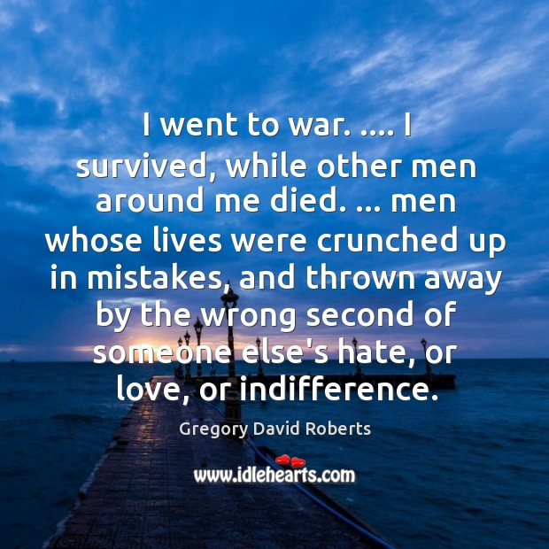 Image, I went to war. …. I survived, while other men around me died. …