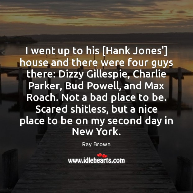 I went up to his [Hank Jones'] house and there were four Image