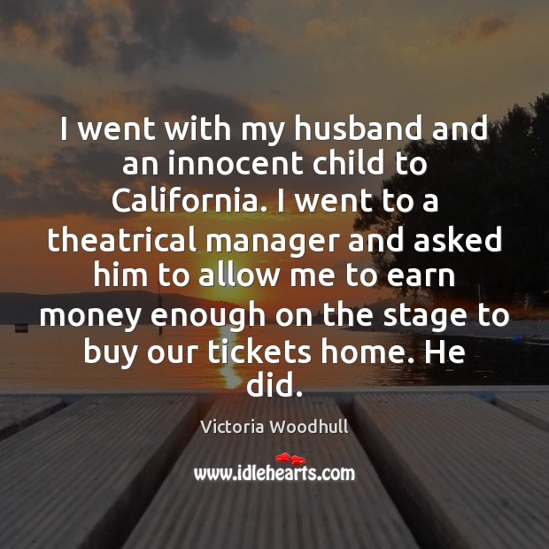 I went with my husband and an innocent child to California. I Victoria Woodhull Picture Quote