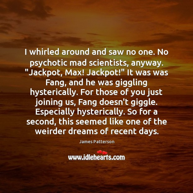 """I whirled around and saw no one. No psychotic mad scientists, anyway. """" Image"""