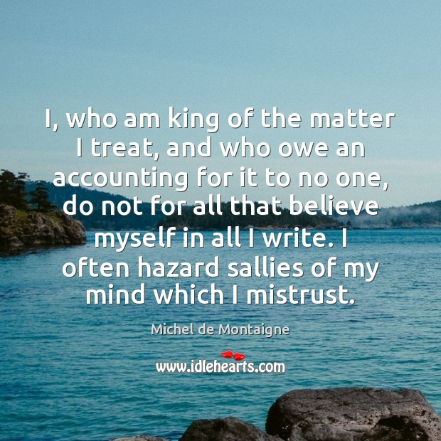 Image, I, who am king of the matter I treat, and who owe