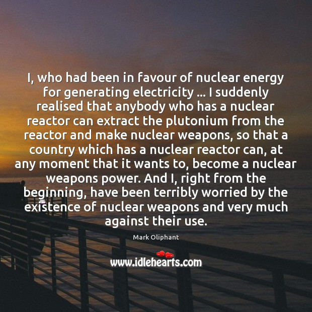 I, who had been in favour of nuclear energy for generating electricity … Image