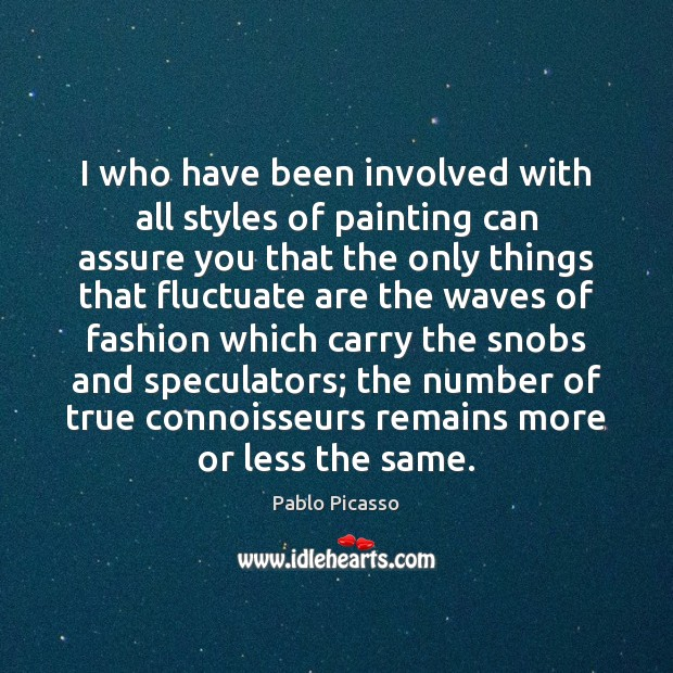 I who have been involved with all styles of painting can assure Pablo Picasso Picture Quote