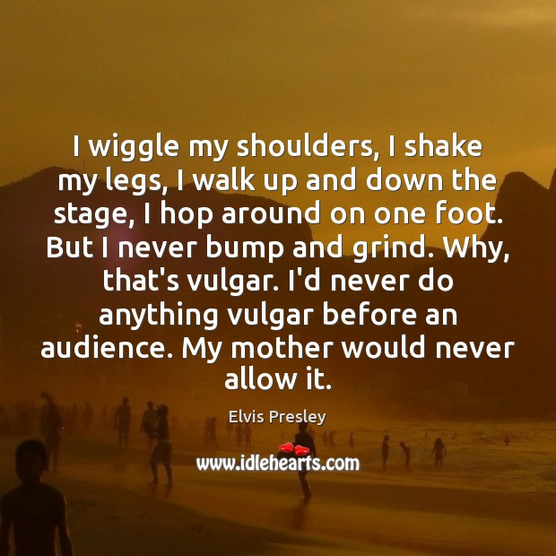 I wiggle my shoulders, I shake my legs, I walk up and Image