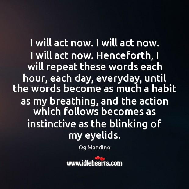 I will act now. I will act now. I will act now. Og Mandino Picture Quote