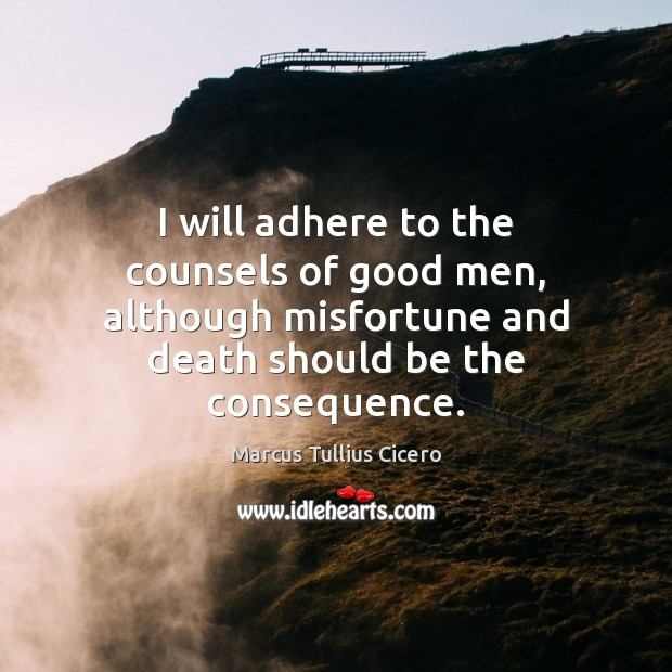 I will adhere to the counsels of good men, although misfortune and Men Quotes Image