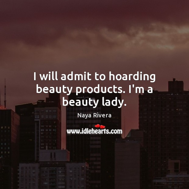 I will admit to hoarding beauty products. I'm a beauty lady. Image