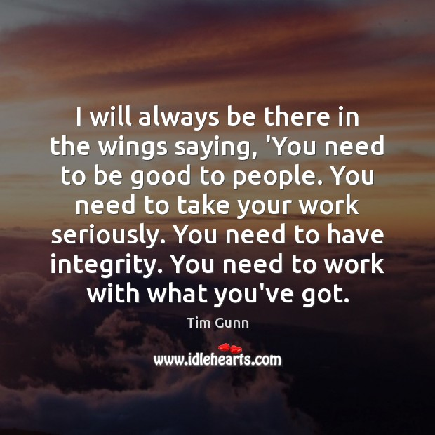 I will always be there in the wings saying, 'You need to Tim Gunn Picture Quote