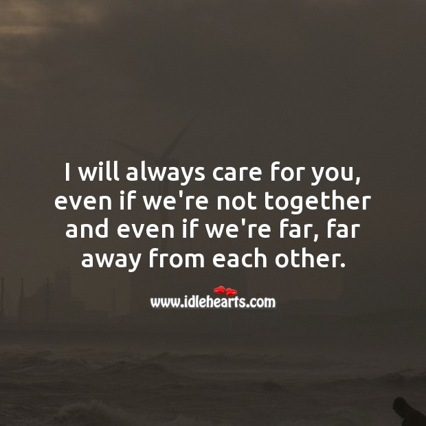 I will always care for you, even if we're not together. Sad Love Quotes Image