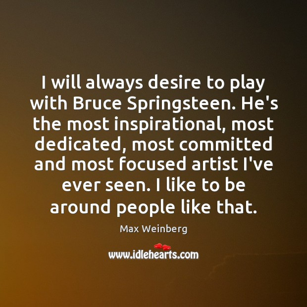 I will always desire to play with Bruce Springsteen. He's the most Image