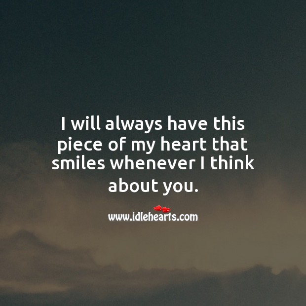 I will always have this piece of my heart that smiles whenever I think about you. Smile Quotes Image