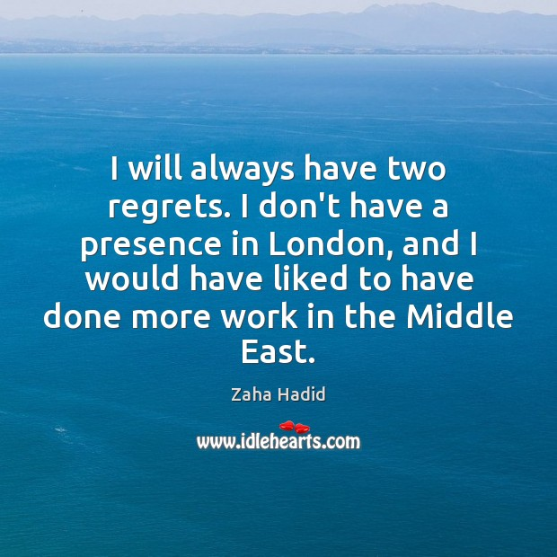 I will always have two regrets. I don't have a presence in Zaha Hadid Picture Quote